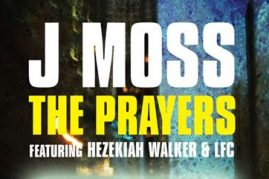 J MOSS – THE PRAYERS f/ Hezekiah Walker & LFC