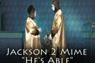 Jackson 2 Mime: He's Able