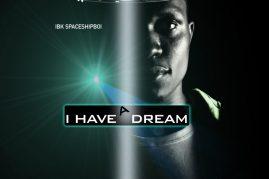 IBK SpaceshipBoi – I Have A Dream (Lagos, Nigeria)