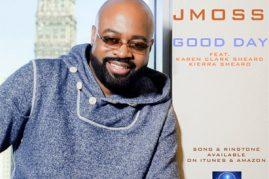 """J Moss (feat. Kierra Sheard & Karen Clark Sheard) """"Good Day"""""""